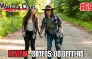 Walking Cast #69 - Episódio S07E05: Go Getters