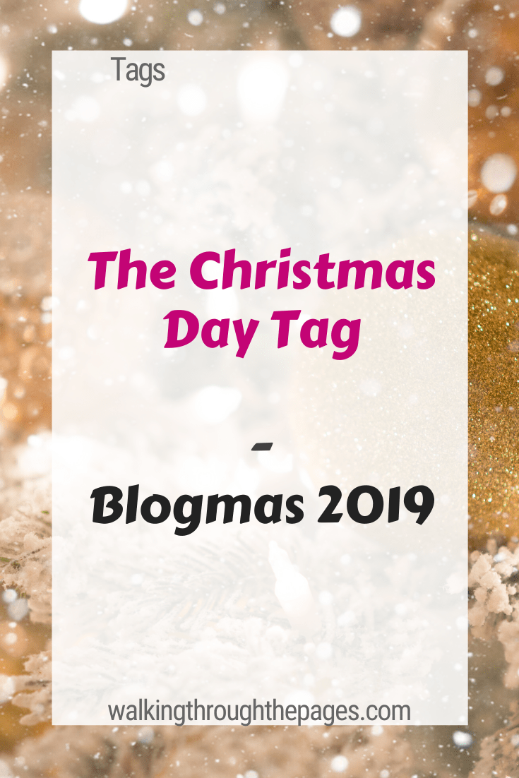 Walking Through The Pages - Blogmas 2019: The Christmas Day Tag