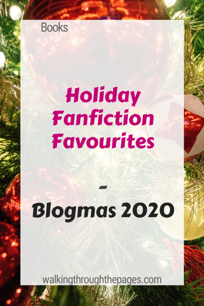 Walking Through The Pages - Holiday Fanfiction Favourites - Blogmas 2020