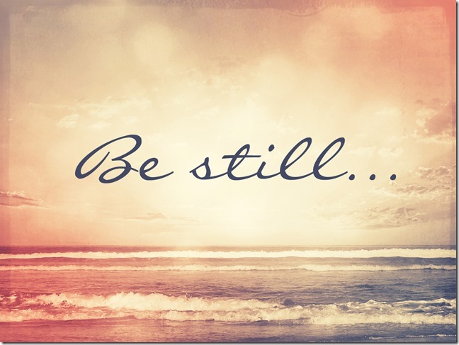 Be-still-and-KNOW-that-He-is-God-Jan-2014