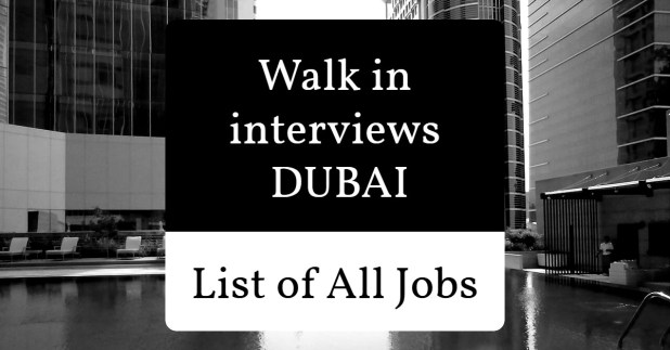 Walk in interview in dubai today and tomorrow