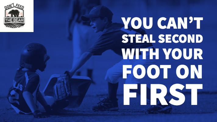 You Can't Steal Second With Your Foot on First