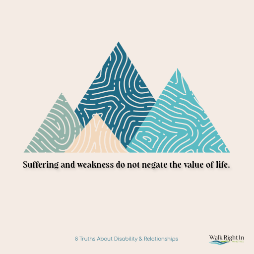 Suffering and weakness do not negate the value of life.