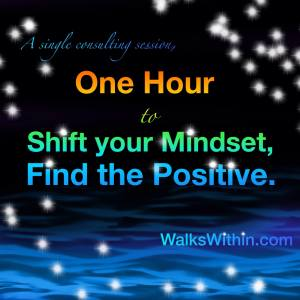 One Hour to Shift Your Mindset, Find the Positive. Life Coaching for Spiritual Improvement at WalksWithin.com