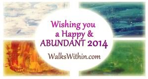 Wishing you a Happy & ABUNDANT 2014 from WalksWithin.com