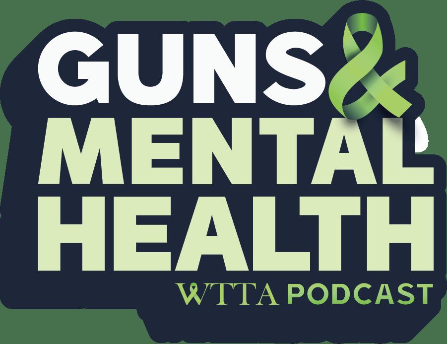 Guns & Mental Health - WTTA Podcast