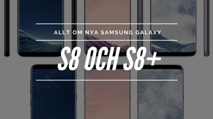 Allt om Samsung Galaxy S8 och S8+
