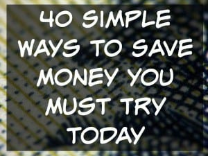 40 Simple Ways to Save Money You Must Try Today