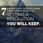 Learn how to set a New Year's Resolution you'll keep from these 7 productivity masters