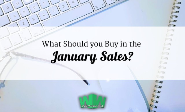 What should you Buy in the January Sales?