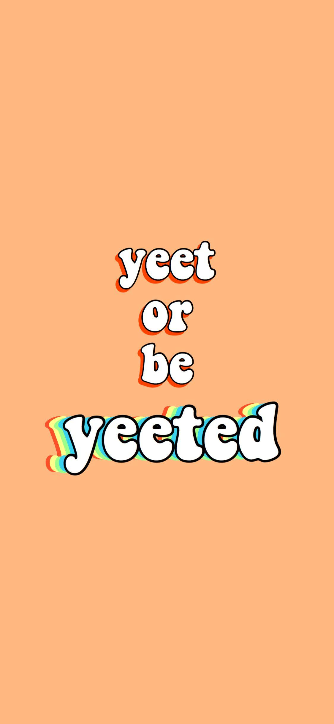 Yeet Or Be Yeeted Wallpapers Wallpaper Cave