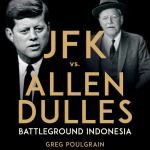 JFK vs. Allen Dulles: Battleground Indonesia w/ Greg Poulgrain – Source – Parallax Views (03/24/2021)