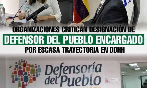 Organizaciones critican designación de Defensor del pueblo encargado por escaza trayectoria en DDHH