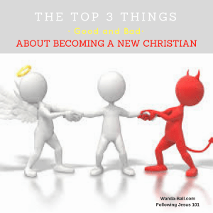 Top 3 Things, Good and Bad, About Becoming A New or Renewed Christian…