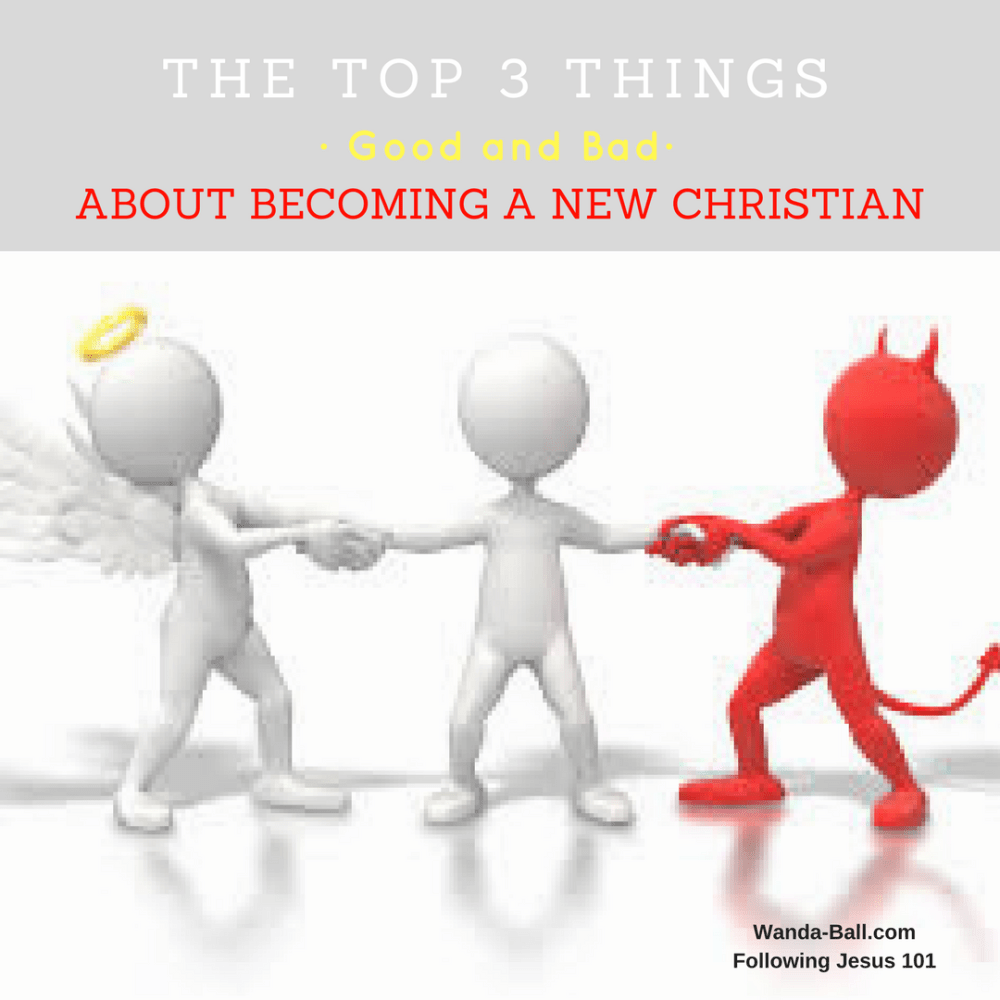 The Top 3 Things, Good and Bad, About Becoming A New or Renewed Christian…