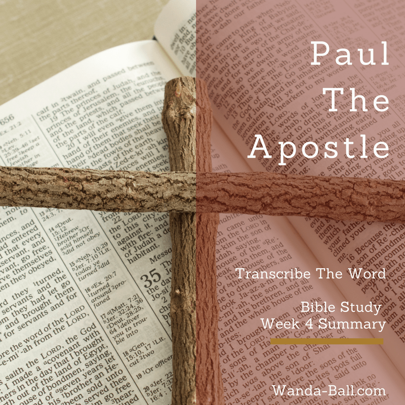 Transcribe The Word: Paul – The Apostle – Bible Study Week 4 Summary