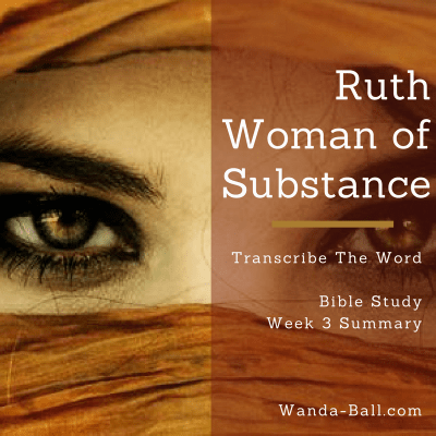 Transcribe The Word: Ruth – Woman of Substance – Bible Study Week 3 Summary