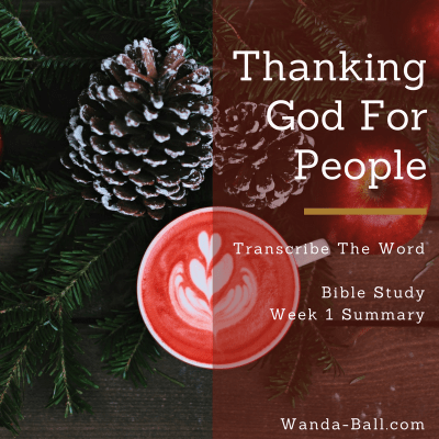 Transcribe The Word: Thanking God For People – Bible Study Week 1 Summary