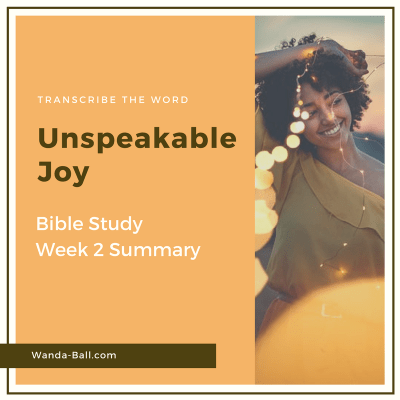 Transcribe The Word: Unspeakable Joy – Bible Study Week 2 Summary