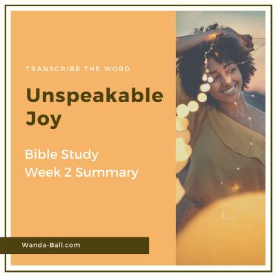 Transcribe The Word: Unspeakable Joy – Bible Study Week 2 Summary