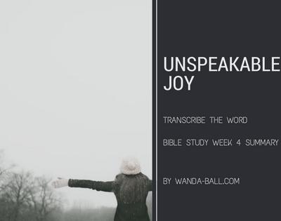 Transcribe The Word: Unspeakable Joy – Bible Study Week 4 Summary