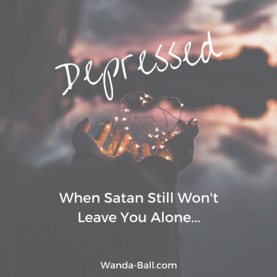 Depressed: When Satan Still Won't Leave You Alone