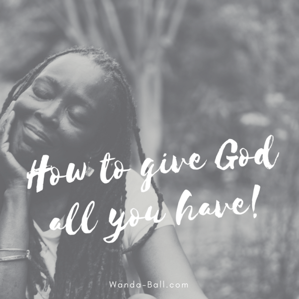 how to give God all you have