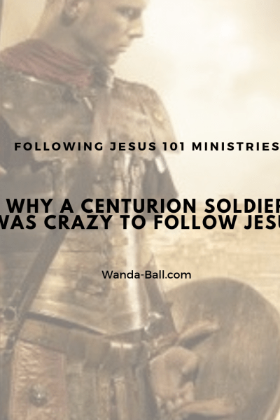 Why a Centurion soldier was crazy to follow Jesus