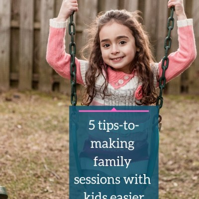 5 Tips to making family sessions with kids easier