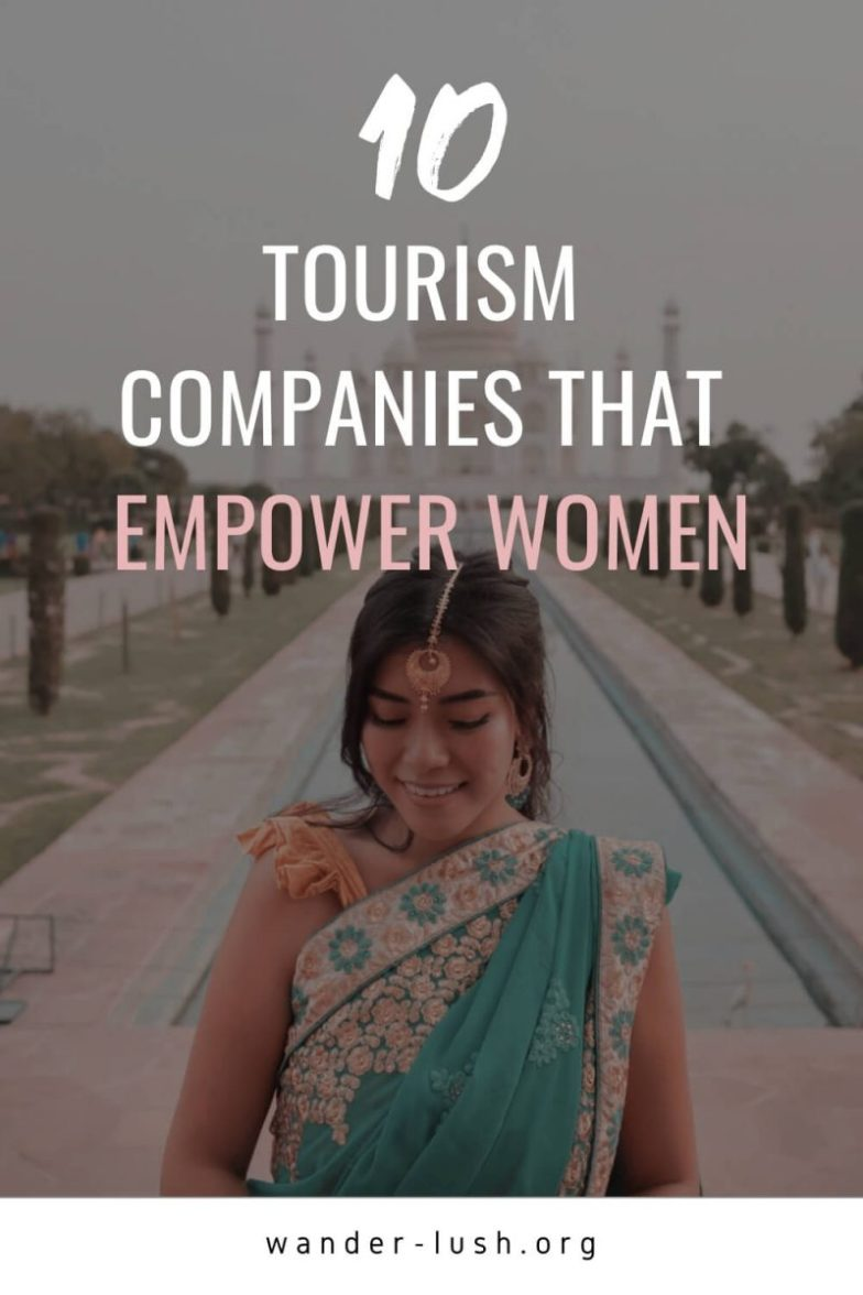10 grassroots, female-focused companies and organisations that are changing the role of women in tourism from the ground up.