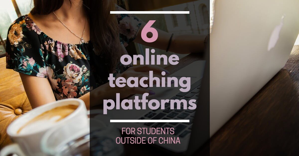6 Online Teaching Companies for Students Outside of China