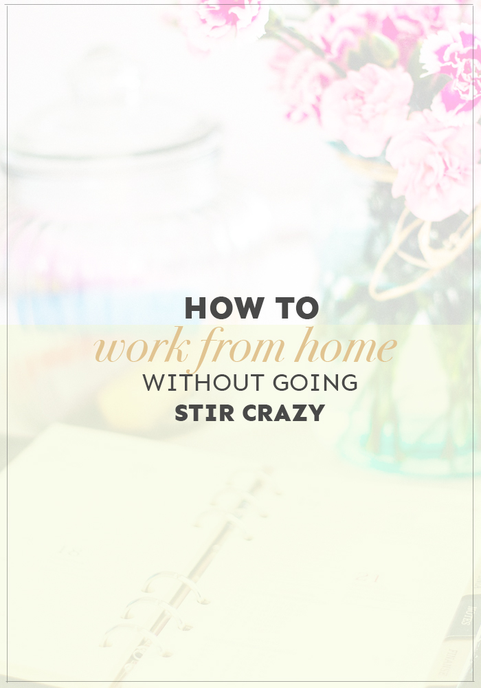 Want to know how you can work from home without going absolutely stir crazy? I got you covered!