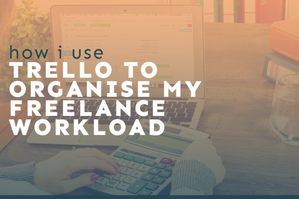 How I Use Trello to Organise My Freelance Workload