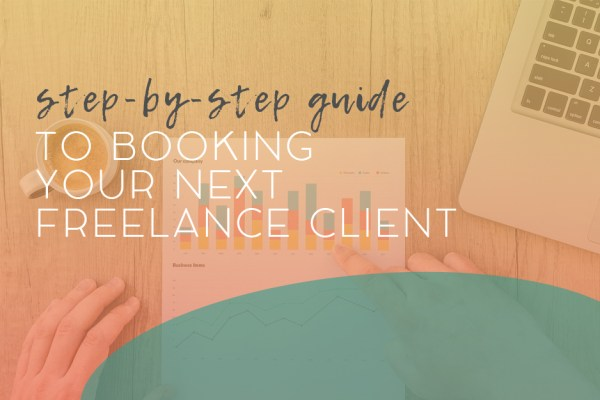 A Step-by-Step Guide to Booking Your Next Freelance Client