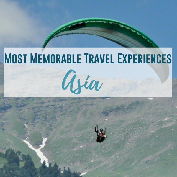 Most Memorable Travel Experiences: Asia