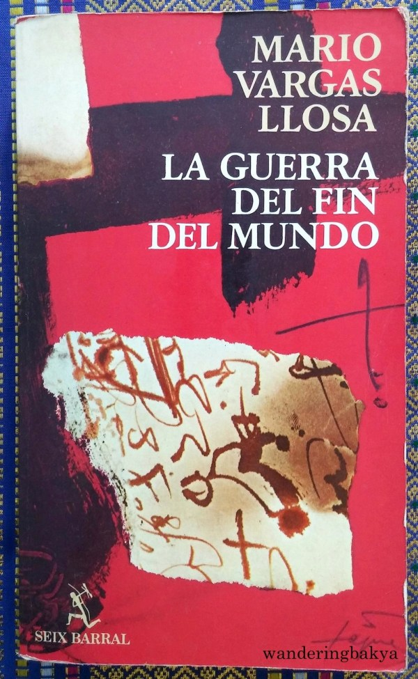 La Guerra del Fin del Mundo by Mario Vargas Llosa. After I finish George R.R. Martin's A Dance with Dragons (I am ¼ through A Storm of Swords), I will start reading this. It might take me two years to finish it, or I might not finish it at all. But I will try.