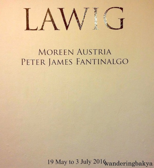 Lawig art exhibit by Moreen Austria and Peter James Fantinalgo.
