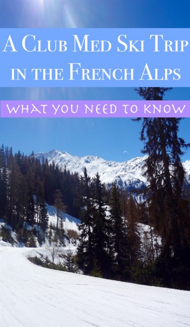 Club Med Ski Trip French Alps at Peisey Vallandry What you need to know