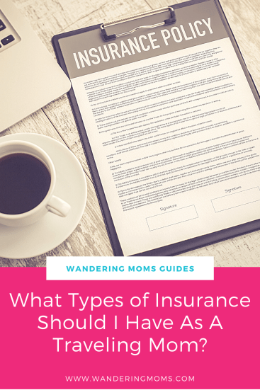 As A Traveling Mom What Types of Insurance Should I Have? - Wandering Moms