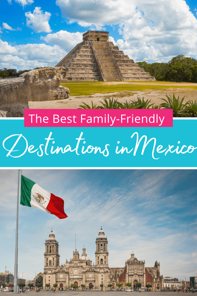 Best Family-Friendly Destinations in Mexico