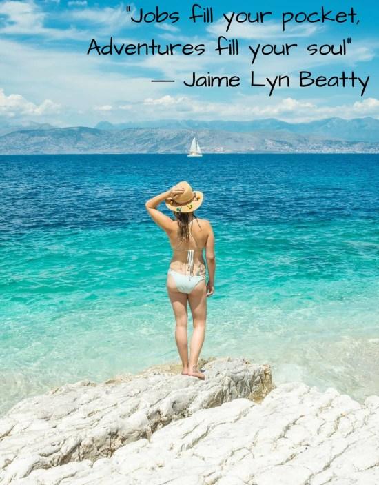 """Jobs fill your pocket,Adventuresfill your soul"" ―Jaime Lyn Beatty"