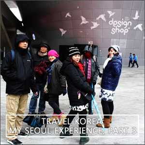 Travel Korea: My Seoul Experience, Part 3