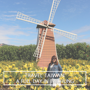Travel Taiwan: A Full-Day in Taichung