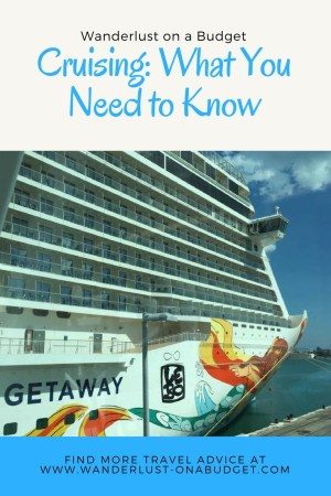Cruising: What You Need To Know - travel advice - Wanderlust on a Budget - www.wanderlust-onabudget.com