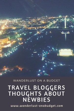 Travel Bloggers Thoughts about Newbies - Wanderlust on a Budget - travel tips - www.wanderlust-onabudget.com