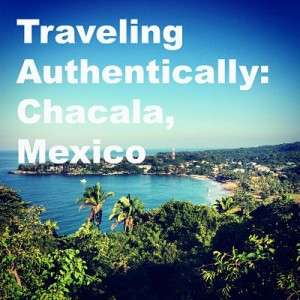 Traveling Authentically Chacala