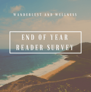 Wanderlust and Wellness End of Year Reader Survey