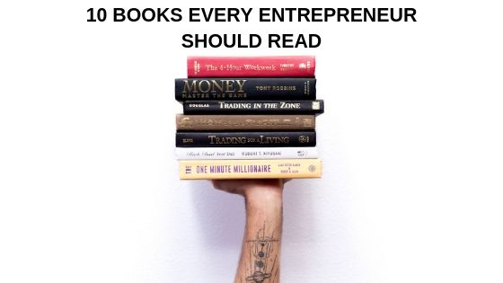 10 BOOKS EVERY ENTREPRENEUR SHOULD READ