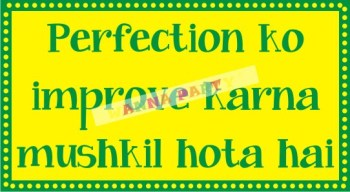 Perfection Ko Improve Karna Mushkil Hota Hai Photo Prop-0