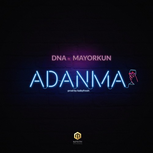 DNA Ft. Mayorkun - Adanma